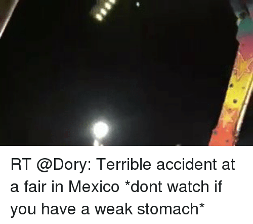 Terribler: RT @Dory: Terrible accident at a fair in Mexico *dont watch if you have a weak stomach*