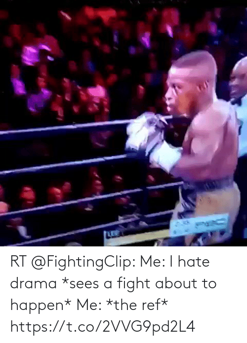 The Ref: RT @FightingClip: Me: I hate drama  *sees a fight about to happen*  Me: *the ref* https://t.co/2VVG9pd2L4