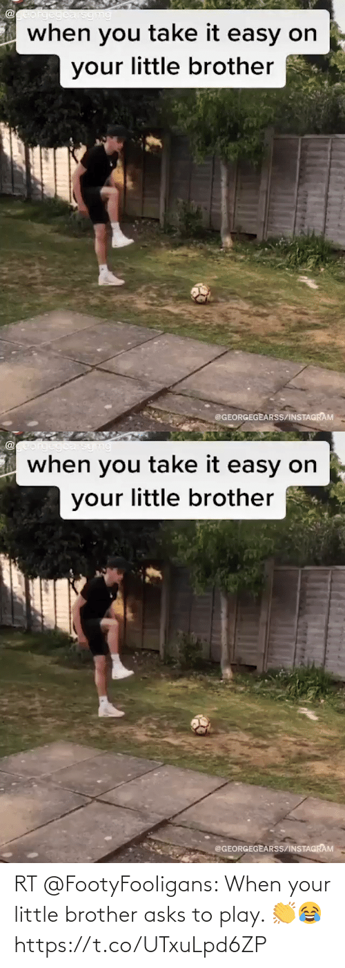 When Your: RT @FootyFooIigans: When your little brother asks to play. 👏😂 https://t.co/UTxuLpd6ZP