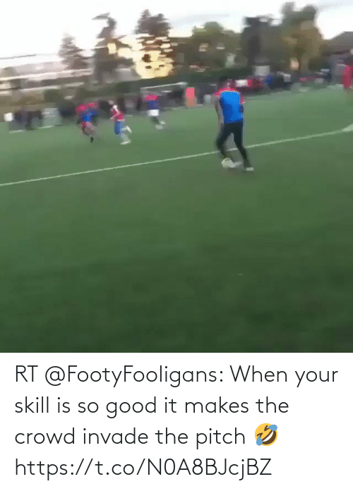 When Your: RT @FootyFooIigans: When your skill is so good it makes the crowd invade the pitch 🤣   https://t.co/N0A8BJcjBZ