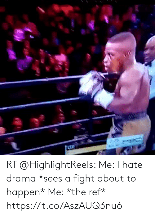 The Ref: RT @HighIightReeIs: Me: I hate drama *sees a fight about to happen* Me: *the ref* https://t.co/AszAUQ3nu6