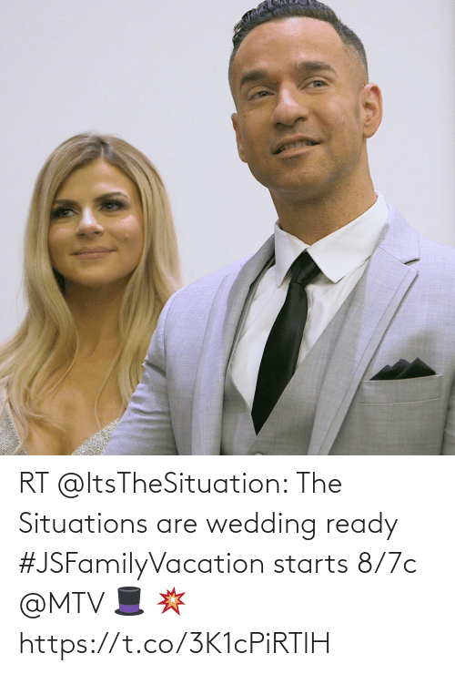 Starts: RT @ItsTheSituation: The Situations are wedding ready #JSFamilyVacation starts 8/7c @MTV 🎩 💥 https://t.co/3K1cPiRTlH