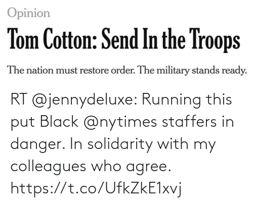 colleagues: RT @jennydeluxe: Running this put Black @nytimes staffers in danger. In solidarity with my colleagues who agree. https://t.co/UfkZkE1xvj