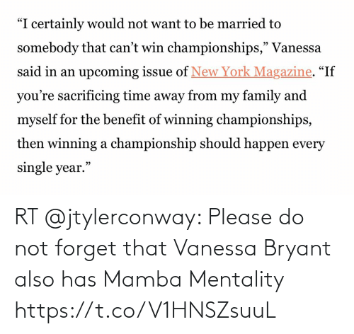 Please Do: RT @jtylerconway: Please do not forget that Vanessa Bryant also has Mamba Mentality https://t.co/V1HNSZsuuL