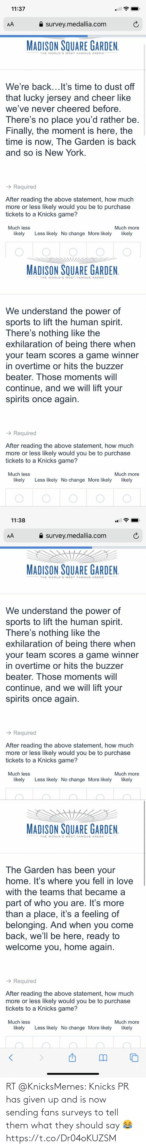 Has: RT @KnicksMemes: Knicks PR has given up and is now sending fans surveys to tell them what they should say 😂 https://t.co/Dr04oKUZSM