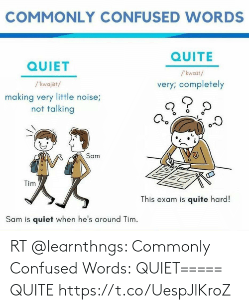 confused: RT @learnthngs: Commonly Confused Words:  QUIET===== QUITE https://t.co/UespJlKroZ