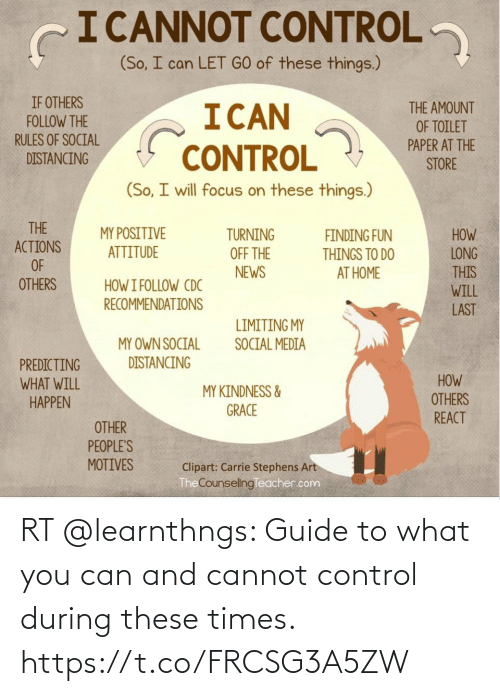 guide: RT @learnthngs: Guide to what you can and cannot control during these times. https://t.co/FRCSG3A5ZW