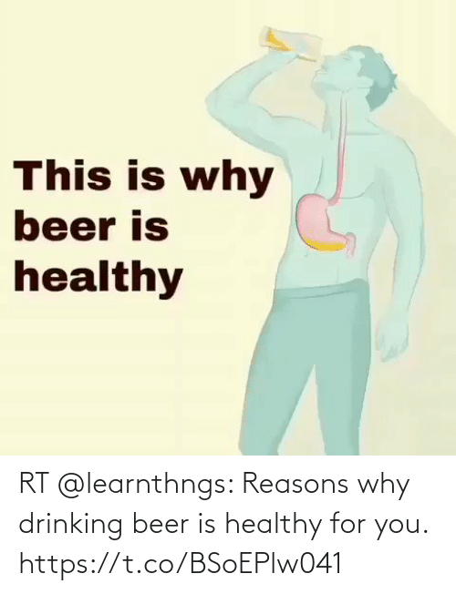 For You: RT @learnthngs: Reasons why drinking beer is healthy for you. https://t.co/BSoEPlw041