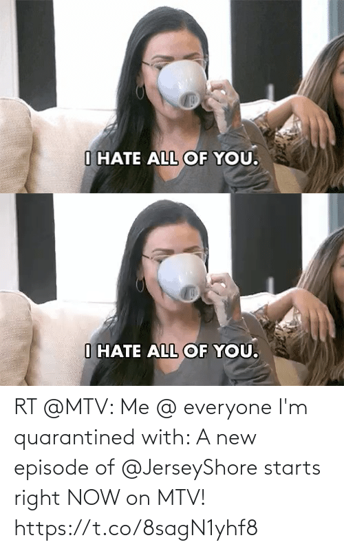 Starts: RT @MTV: Me @ everyone I'm quarantined with:   A new episode of @JerseyShore starts right NOW on MTV! https://t.co/8sagN1yhf8