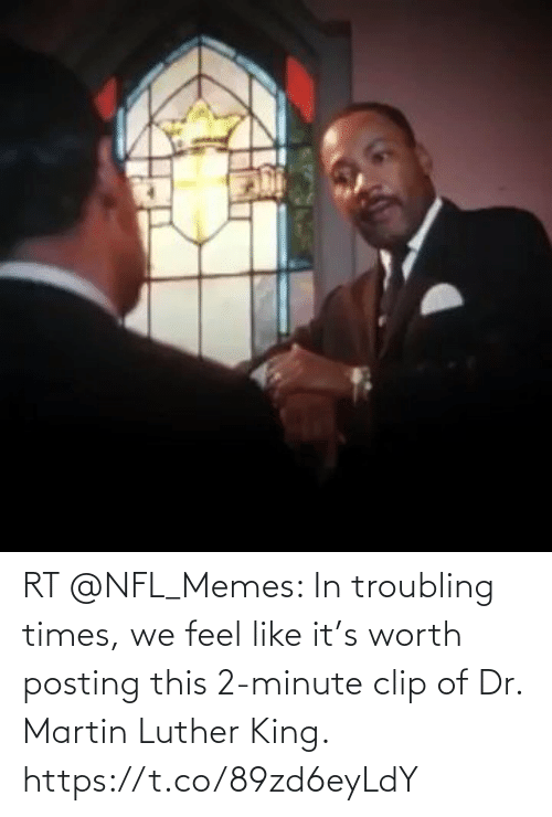 Martin Luther King: RT @NFL_Memes: In troubling times, we feel like it's worth posting this 2-minute clip of Dr. Martin Luther King. https://t.co/89zd6eyLdY