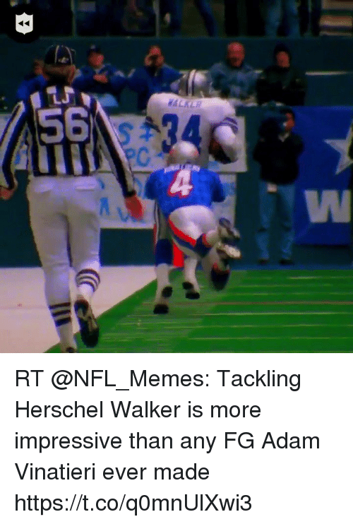 Memes, Nfl, and 🤖: RT @NFL_Memes: Tackling Herschel Walker is more impressive than any FG Adam Vinatieri ever made https://t.co/q0mnUlXwi3