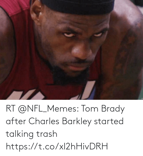 Started: RT @NFL_Memes: Tom Brady after Charles Barkley started talking trash https://t.co/xI2hHivDRH