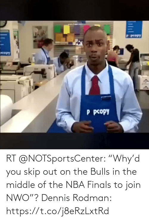 "Skip: RT @NOTSportsCenter: ""Why'd you skip out on the Bulls in the middle of the NBA Finals to join NWO""?  Dennis Rodman: https://t.co/j8eRzLxtRd"