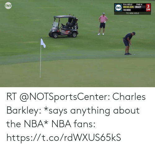 anything: RT @NOTSportsCenter: Charles Barkley: *says anything about the NBA*  NBA fans: https://t.co/rdWXUS65kS