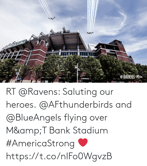 Flying: RT @Ravens: Saluting our heroes.  @AFthunderbirds and @BlueAngels flying over M&T Bank Stadium #AmericaStrong ❤️ https://t.co/nIFo0WgvzB