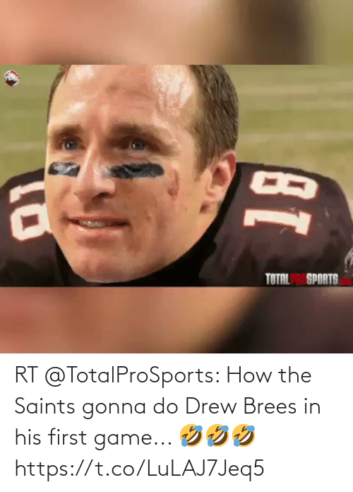 Football: RT @TotalProSports: How the Saints gonna do Drew Brees in his first game... 🤣🤣🤣 https://t.co/LuLAJ7Jeq5