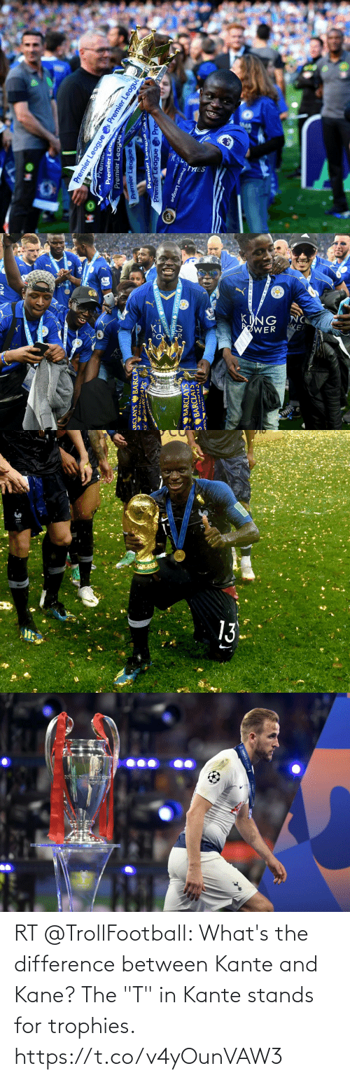 """soccer: RT @TrollFootball: What's the difference between Kante and Kane? The """"T"""" in Kante stands for trophies. https://t.co/v4yOunVAW3"""