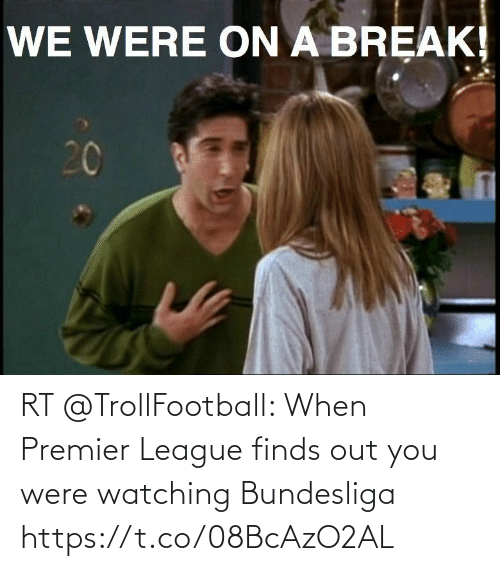 Trollfootball: RT @TrollFootball: When Premier League finds out you were watching Bundesliga https://t.co/08BcAzO2AL