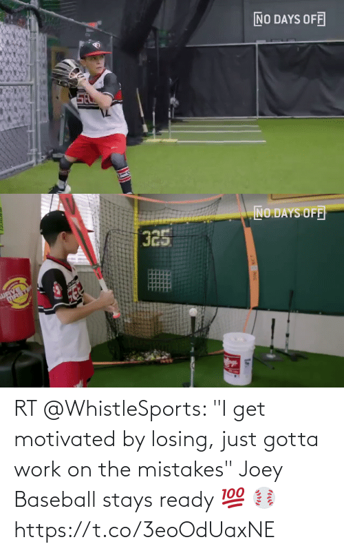 """Baseball: RT @WhistleSports: """"I get motivated by losing, just gotta work on the mistakes""""   Joey Baseball stays ready 💯 ⚾️ https://t.co/3eoOdUaxNE"""