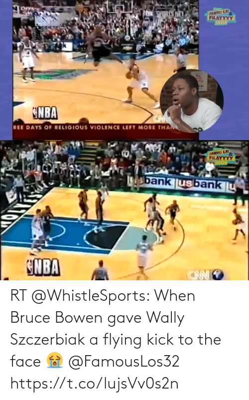 Flying: RT @WhistleSports: When Bruce Bowen gave Wally Szczerbiak a flying kick to the face 😭 @FamousLos32 https://t.co/lujsVv0s2n