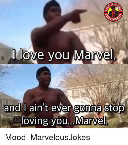 Love, Memes, and Mood: RTAIN  love you arve  ana I ain t ever gonna Stop  loving you.. Marve Mood. MarvelousJokes