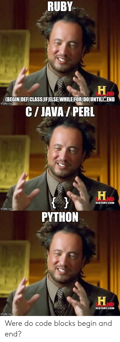 perl: RUBY  [BEGINIDEFICLASS JIFIELSE WHILE FORIDOJUNTIL.END  imgflip.com  C/ JAVA / PERL  н.cow  HISTORY.COM  imgflip.com  PYTHON  HD  HISTORY.COM  imgtlip.com Were do code blocks begin and end?