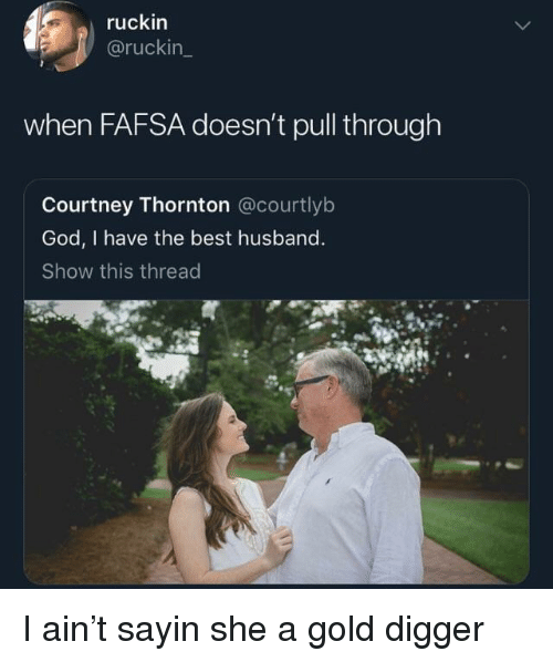 courtney: ruckin  @ruckin  when FAFSA doesn't pull through  Courtney Thornton @courtlyb  God, I have the best husband  Show this thread I ain't sayin she a gold digger