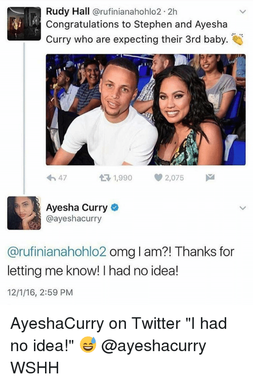 """Ayesha Curry: Rudy Hall  arufinianahohlo2 2h  Congratulations to Stephen and Ayesha  Curry who are expecting their 3rd baby  1,990 2,075  M  4h 47  t Ayesha Curry  @ayeshacurry  Carufinianahohlo2 omg l am?! Thanks for  letting me know! had no idea!  12/1/16, 2:59 PM AyeshaCurry on Twitter """"I had no idea!"""" 😅 @ayeshacurry WSHH"""