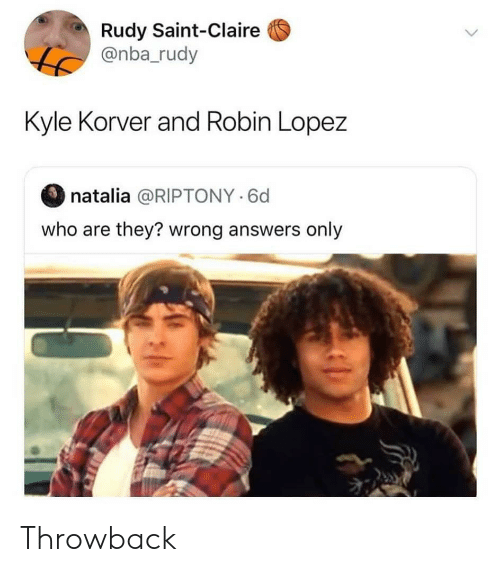 Kyle Korver: Rudy Saint-Claire  @nba_rudy  Kyle Korver and Robin Lopez  natalia @RIPTONY 6d  who are they? wrong answers only Throwback