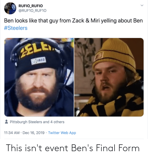 Pittsburgh Steelers: RUFIO_RUFIO  @RUF10_RUF10  Right  Back  Ben looks like that guy from Zack & Miri yelling about Ben  #Steelers  ELE  1933  Pittsburgh Steelers and 4 others  11:34 AM · Dec 16, 2019 · Twitter Web App This isn't event Ben's Final Form