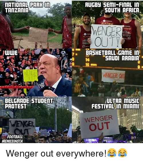 tanzania: RUGBy SEmI-FINAL In  TANZANIA  ATIES  OU  S H SAUDI ARABIR  14  WENGER  BELGRADE STUDENT  PROTEST  ULTRA musi  FESTIVAL In mIAm  WENGER  OUT  FOOTBALL  MEMESINSTA Wenger out everywhere!😂😂