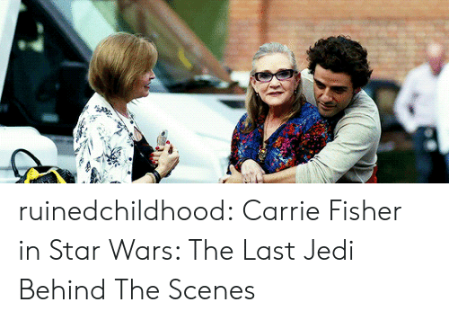 Carrie Fisher, Jedi, and Star Wars: ruinedchildhood:  Carrie Fisher in Star Wars: The Last Jedi Behind The Scenes
