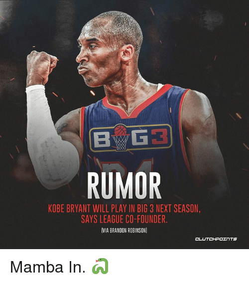 Kobe Bryant, Nba, and Kobe: RUMOR  KOBE BRYANT WILL PLAY IN BIG 3 NEXT SEASON  SAYS LEAGUE CO-FOUNDER.  VIA BRANDON ROBINSON] Mamba In. 🐍