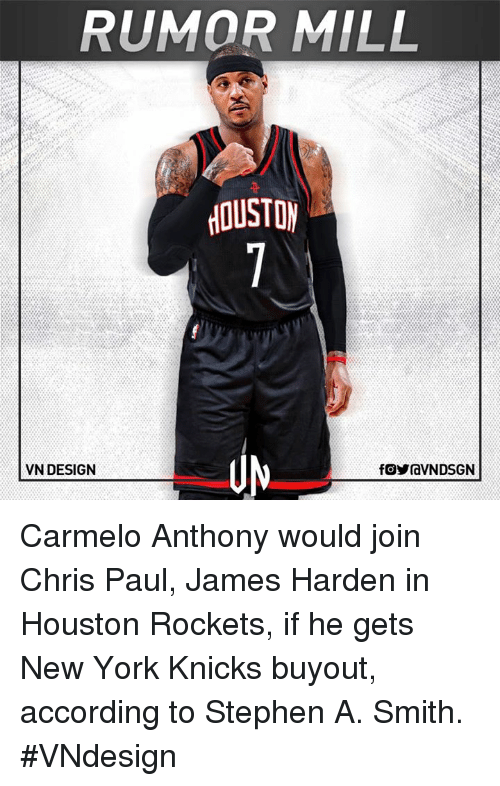 New York Knicks: RUMOR MILL  HOUSTON  VN DESIGN Carmelo Anthony would join Chris Paul, James Harden in Houston Rockets, if he gets New York Knicks buyout, according to Stephen A. Smith.  #VNdesign