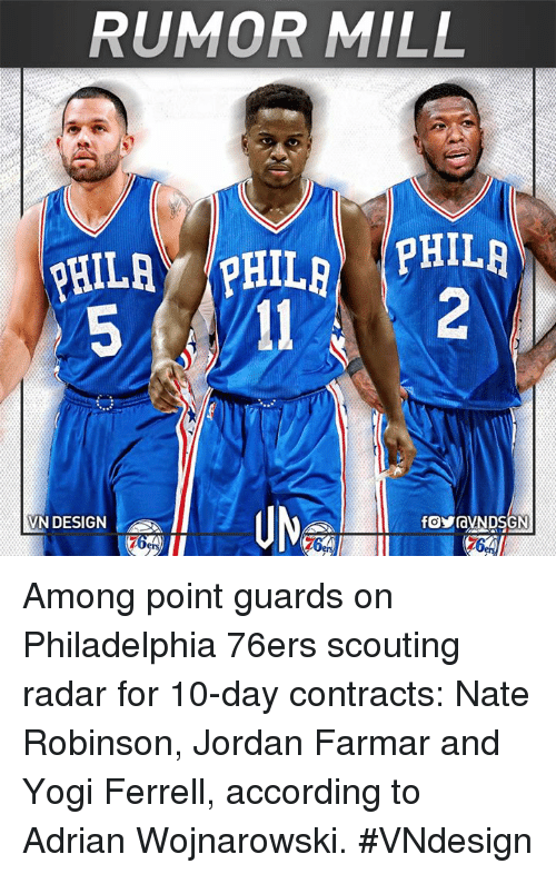 Nate Robinson: RUMOR MILL  PHILAY PHILA PHILA  VN DESIGN Among point guards on Philadelphia 76ers scouting radar for 10-day contracts: Nate Robinson, Jordan Farmar and Yogi Ferrell, according to Adrian Wojnarowski.  #VNdesign