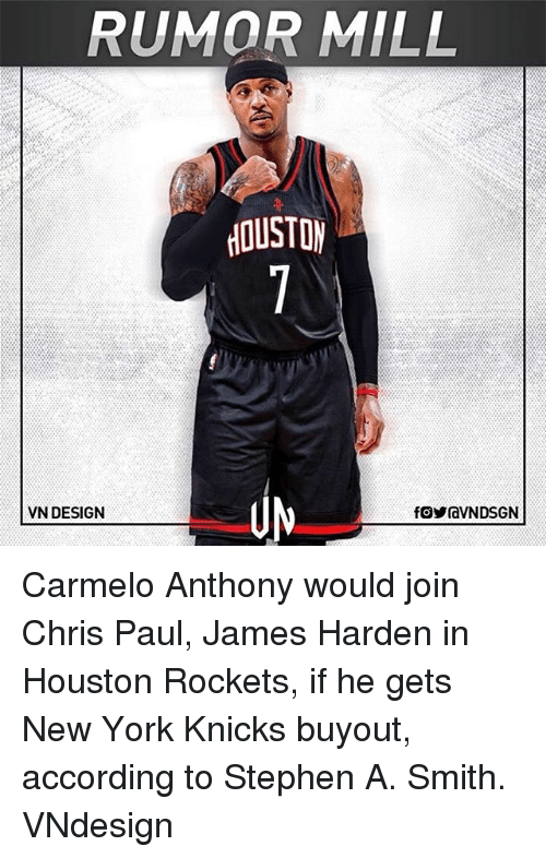 New York Knicks: RUMOR MILL  VN DESIGN Carmelo Anthony would join Chris Paul, James Harden in Houston Rockets, if he gets New York Knicks buyout, according to Stephen A. Smith. VNdesign