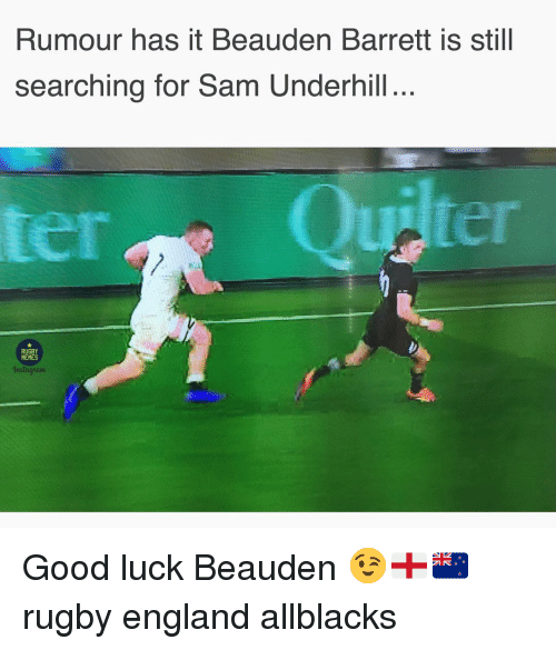 England, Memes, and Good: Rumour has it Beauden Barrett is still  searching for Sam Underhill..  RUGBY  MEMES  nstaam Good luck Beauden 😉🏴󠁧󠁢󠁥󠁮󠁧󠁿🇳🇿 rugby england allblacks