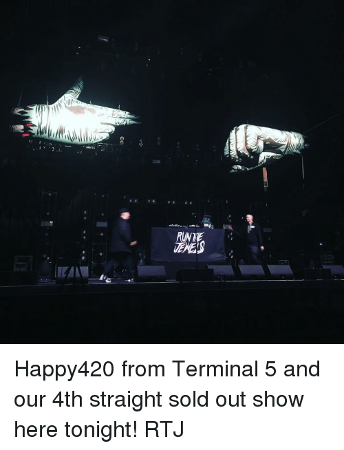 Solde: RUNDE  EKES Happy420 from Terminal 5 and our 4th straight sold out show here tonight! RTJ