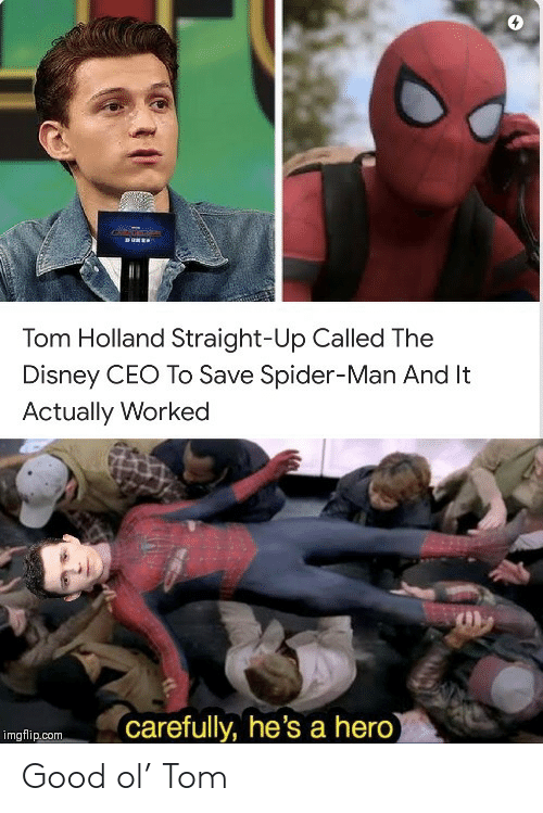 Straight Up: RUNEE  Tom Holland Straight-Up Called The  Disney CEO To Save Spider-Man And It  Actually Worked  carefully, he's a hero)  imgflip.com Good ol' Tom