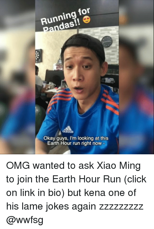 Memes, 🤖, and Ask: Running for  Okay guys, I'm looking at this  Earth Hour run right now OMG wanted to ask Xiao Ming to join the Earth Hour Run (click on link in bio) but kena one of his lame jokes again zzzzzzzzz @wwfsg