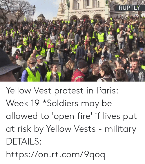 Dank, Fire, and Protest: RUPTLY Yellow Vest protest in Paris: Week 19  *Soldiers may be allowed to 'open fire' if lives put at risk by Yellow Vests - military   DETAILS: https://on.rt.com/9qoq