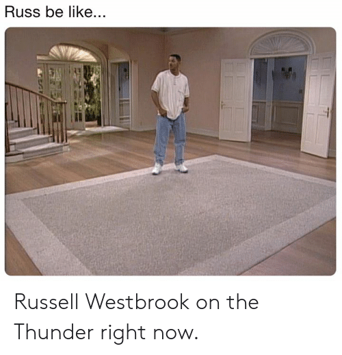Be Like, Nba, and Russell Westbrook: Russ be like... Russell Westbrook on the Thunder right now.