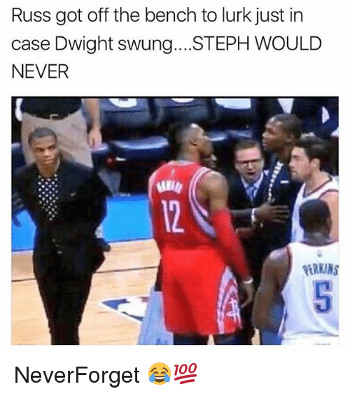 Lurking, Memes, and Never: Russ got off the bench to lurk just in  case Dwight swung.. .STEPH WOULD  NEVER  ERKINS NeverForget 😂💯