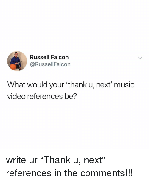 """Music, Video, and Relatable: Russell Falcon  @RussellFalcon  What would your 'thank u, next' music  video references be? write ur """"Thank u, next"""" references in the comments!!!"""