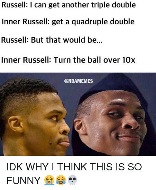 Funny, Nba, and Another: Russell: I can get another triple double  Inner Russell: get a quadruple double  Russell: But that would be...  Inner Russell: Turn the ball over 10x  @NBAMEMES IDK WHY I THINK THIS IS SO FUNNY 😭😂💀