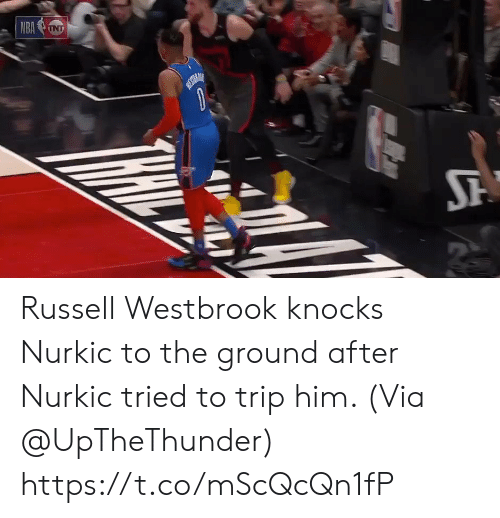 to-the-ground: Russell Westbrook knocks Nurkic to the ground after Nurkic tried to trip him.   (Via @UpTheThunder)   https://t.co/mScQcQn1fP