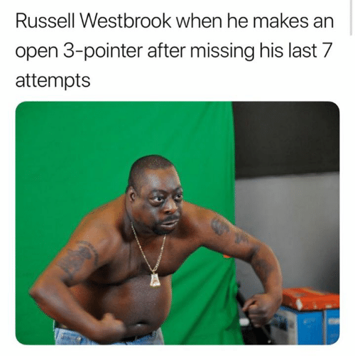 Russell Westbrook: Russell Westbrook when he makes an  open 3-pointer after missing his last 7  attempts