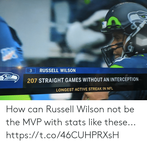 Wilson: RUSSELL WILSON  207 STRAIGHT GAMES WITHOUT AN INTERCEPTION  LONGEST ACTIVE STREAK IN NFL How can Russell Wilson not be the MVP with stats like these... https://t.co/46CUHPRXsH
