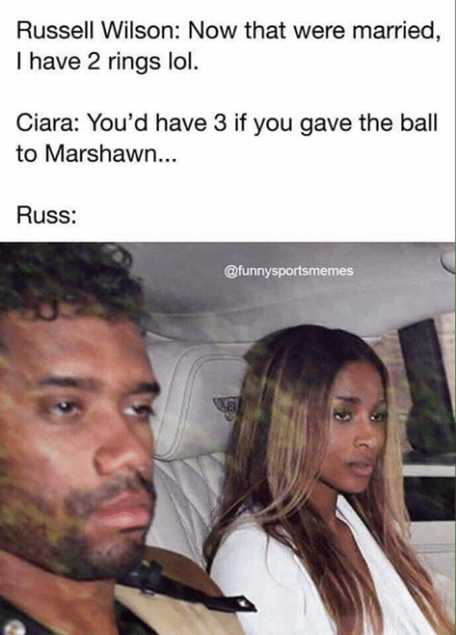 Ciara, Lol, and Nfl: Russell Wilson: Now that were married,  I have 2 rings lol.  Ciara: You'd have 3 if you gave the ball  to Marshawn...  Russ:  @funnysportsmemes