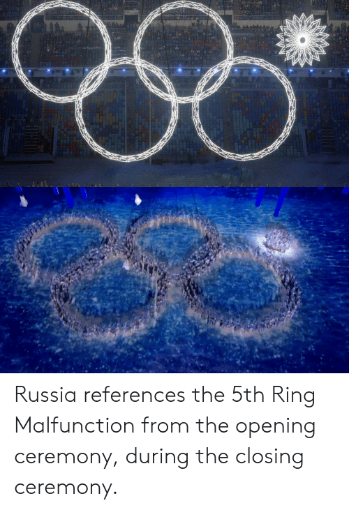 Russia, Opening Ceremony, and Ring: Russia references the 5th Ring Malfunction from the opening ceremony, during the closing ceremony.
